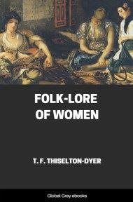 Folk-Lore of Women By Thomas Firminger Thiselton-Dyer