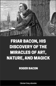 Friar Bacon, His Discovery of the Miracles of Art, Nature, and Magick By Roger Bacon