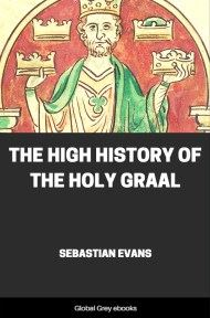 The High History of the Holy Graal By Sebastian Evans