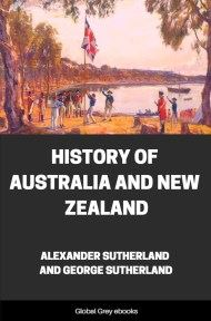 History of Australia and New Zealand By Alexander Sutherland And George Sutherland