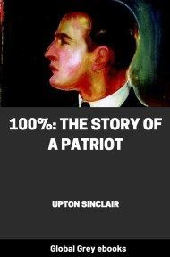 cover page for the Global Grey edition of 100%: The Story Of A Patriot by Upton Sinclair