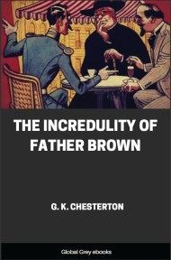 cover page for the Global Grey edition of The Incredulity of Father Brown by G. K. Chesterton