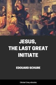 Jesus, The Last Great Initiate By Edouard Schure