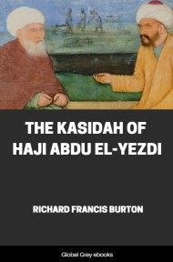 The Kasidah of Haji Abdu El-Yezdi By Richard Francis Burton