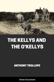 The Kellys and the O'Kellys By Anthony Trollope