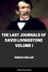 The Last Journals of David Livingstone Volume I By Horace Waller