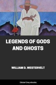 Legends of Gods and Ghosts By William D. Westervelt