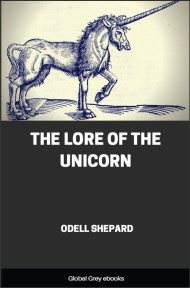 The Lore of the Unicorn By Odell Shepard