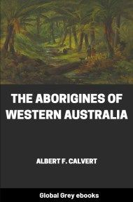 The Aborigines of Western Australia By Albert F. Calvert