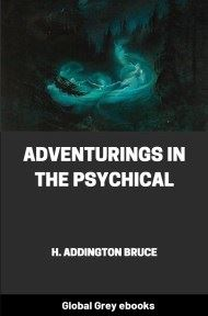 Adventurings in the Psychical By H. Addington Bruce