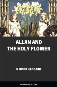Allan and the Holy Flower By H. Rider Haggard