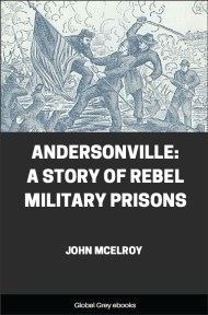 Andersonville: A Story of Rebel Military Prisons By John McElroy