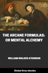 cover page for the Global Grey edition of The Arcane Formulas: Or Mental Alchemy by William Walker Atkinson