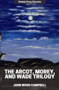 The Arcot, Morey, and Wade Trilogy By John Wood Campbell