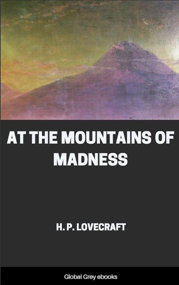 At The Mountains Of Madness By H P Lovecraft Free Ebook Global Grey Ebooks