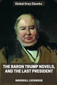 cover page for the Global Grey edition of The Baron Trump Novels, and The Last President by Ingersoll Lockwood