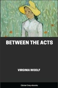 cover page for the Global Grey edition of Between the Acts by Virginia Woolf