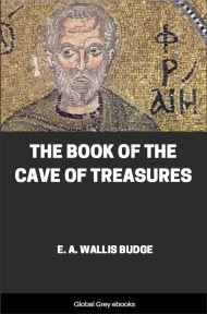 The Book of the Cave of Treasures By E. A. Wallis Budge