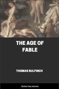 cover page for the Global Grey edition of Bulfinch's Mythology, The Age of Fable by Thomas Bulfinch