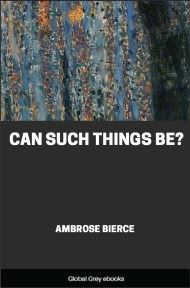 cover page for the Global Grey edition of Can Such Things Be? by Ambrose Bierce