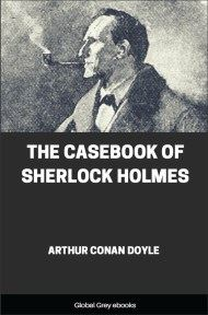 cover page for the Global Grey edition of The Casebook of Sherlock Holmes by Arthur Conan Doyle