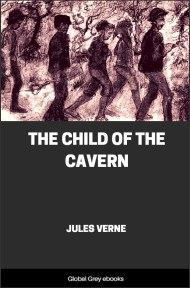 cover page for the Global Grey edition of The Child of the Cavern by Jules Verne