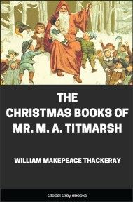 cover page for the Global Grey edition of The Christmas Books of Mr. M. A. Titmarsh by William Makepeace Thackeray
