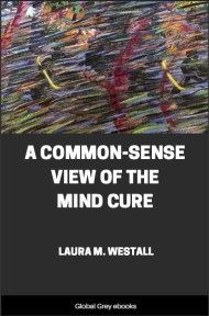 A Common-Sense View of the Mind Cure By Laura M. Westall