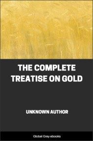 The Complete Treatise on Gold By Unknown