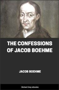 The Confessions of Jacob Boehme By Jacob Boehme