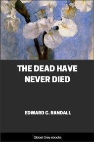The Dead Have Never Died By Edward C. Randall