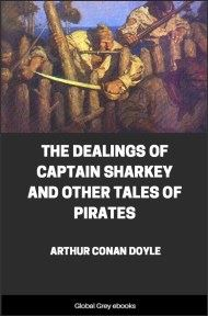 cover page for the Global Grey edition of The Dealings of Captain Sharkey and Other Tales of Pirates by Arthur Conan Doyle