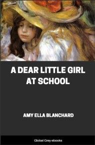 cover page for the Global Grey edition of A Dear Little Girl at School by Amy Ella Blanchard