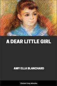 A Dear Little Girl By Amy Ella Blanchard