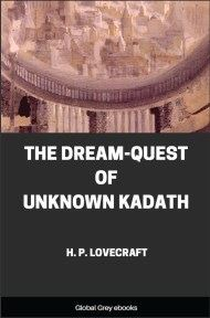 The Dream-Quest of Unknown Kadath By H. P. Lovecraft