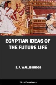 Egyptian Ideas of the Future Life By E. A. Wallis Budge