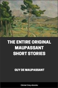 The Entire Original Maupassant Short Stories By Guy De Maupassant