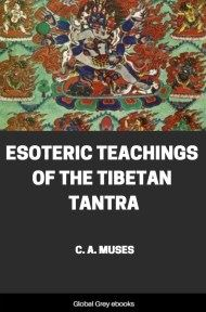 Esoteric Teachings of the Tibetan Tantra By C. A. Muses