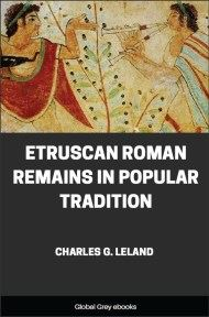 cover page for the Global Grey edition of Etruscan Roman Remains in Popular Tradition by Charles G. Leland