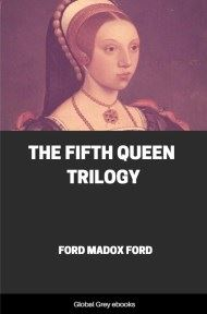 cover page for the Global Grey edition of The Fifth Queen Trilogy by Ford Madox Ford