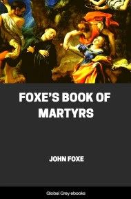 cover page for the Global Grey edition of Foxe's Book of Martyrs by John Foxe