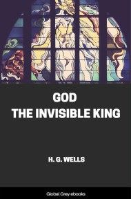 God the Invisible King By H. G. Wells