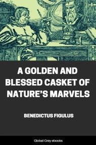 cover page for the Global Grey edition of A Golden and Blessed Casket of Nature's Marvels by Benedictus Figulus