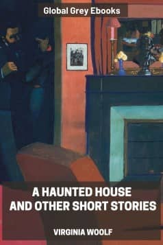A Haunted House and Other Short Stories, by Virginia Woolf - click to see full size image