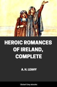Heroic Romances of Ireland, Complete By A. H. Leahy
