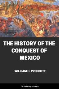 The History of the Conquest of Mexico By William Hickling Prescott