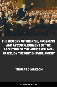 cover page for the Global Grey edition of The History of the Rise, Progress and Accomplishment of the Abolition of the African Slave-Trade, by the British Parliament by Thomas Clarkson