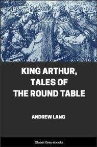 King Arthur, Tales of the Round Table By Andrew Lang