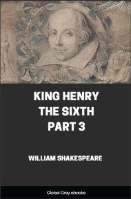 King Henry the Sixth, Part 3 By William Shakespeare
