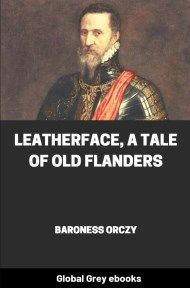 cover page for the Global Grey edition of Leatherface, A Tale of Old Flanders by Baroness Orczy
